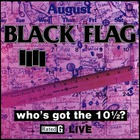 Black Flag - Who's Got The 10½