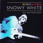 Snowy White - Bird Of Paradise, An Anthology CD1