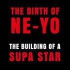 Ne-Yo - The Birth Of Ne-Yo: The Building Of A Supa Star