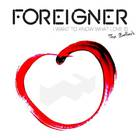 Foreigner - I Want To Know What Love Is: The Ballads CD1