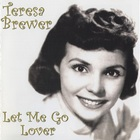 Teresa Brewer - Let Me Go Lover