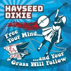 Hayseed Dixie - Free Your Mind... And Your Grass Will Follow