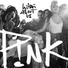 Pink - What About Us (CDS)