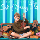 Grace Vanderwaal - Sick Of Being Told (CDS)