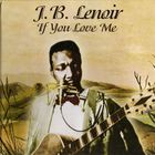 J.B. Lenoir - If You Love Me
