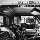 Easton Corbin - A Girl Like You (CDS)