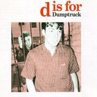 Dumptruck - D Is For Dumptruck (Reissued 2003)