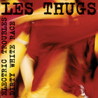 Les Thugs - Electric Troubles / Dirty White Race
