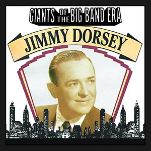 Giants Of The Big Band Era: Jimmy Dorsey
