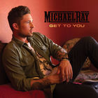 Michael Ray - Get To You (CDS)