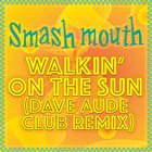 Smash Mouth - Walkin On The Sun 2017 (Dave Aude Club) (CDR)