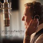 Stromaufwarts - Kaiser Singt Kaiser (Limited Edition) CD1