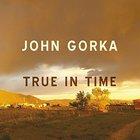 John Gorka - True in Time