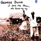 George Duke - I Love The Blues, She Heard Me Cry (Vinyl)