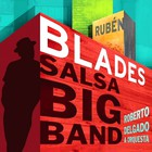 Ruben Blades - Salsa Big Band (With Roberto Delgado & Orquesta)