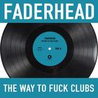 Faderhead - The Way To Fuck Clubs (EP)