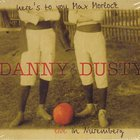 Danny & Dusty - Here's To You Max Morlock (Live In Nuremberg) CD1