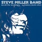 Steve Miller Band - Recall The Beginning… A Journey From Eden (Remastered 2018)