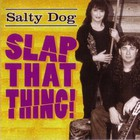 Salty Dog - Slap That Thing