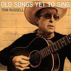 Tom Russell - Old Songs Yet To Sing