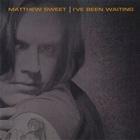 Matthew Sweet - I've Been Waiting