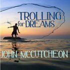 John McCutcheon - Trolling For Dreams