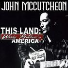 John McCutcheon - This Land: Woody Guthrie's America