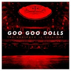 Goo Goo Dolls - The Audience Is This Way