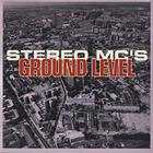 Stereo MC's - Ground Level (MCD)