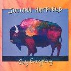 Juliana Hatfield - Only Everything by JULIANA HATFIELD