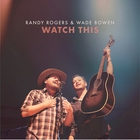 Randy Rogers Band - Watch This (With Wade Bowen)