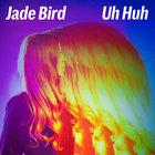 Jade Bird - Uh Huh (CDS)