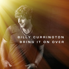 Billy Currington - Bring It On Over (CDS)