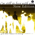New Edition - I'm Still In Love With You & You Don't Have To Worry (MCD)