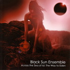 Black Sun Ensemble - Across The Sea Of ID: The Way To Eden