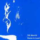 Tift Merritt - Home Is Loud