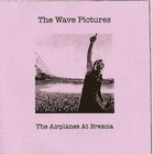 The Wave Pictures - The Airplanes At Brescia