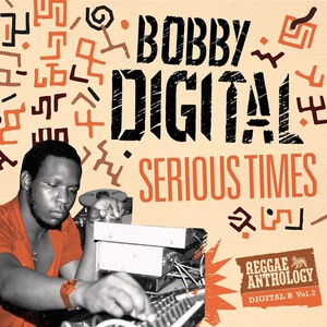Serious Times (Bobby Digital Reggae Anthology Vol. 2)