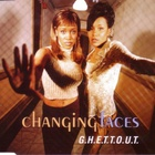 Changing Faces - G.H.E.T.T.O.U.T. (MCD)