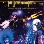 Cosmic Truth/Higher Than High