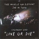 Thee Michelle Gun Elephant - Casanova Said ''live Or Die''