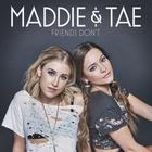 Maddie & Tae - Friends Don't (CDS)