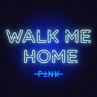 Pink - Walk Me Home (CDS)