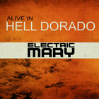 Electric Mary - Alive In Hell Dorado