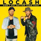LoCash - Don't Get Better Than That (CDS)