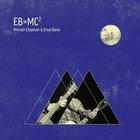Eb=mc² (With Michael Chapman)