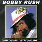 Bobby Rush - A Man Can Give It - But He Can't Take It