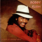 Bobby Rush - I Ain't Studdin' You