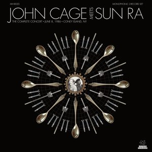 John Cage Meets Sun Ra: The Complete Concert, June 8Th 1986, Coney Island Ny