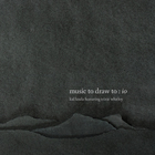 Music To Draw To: Io (Deluxe Edition)